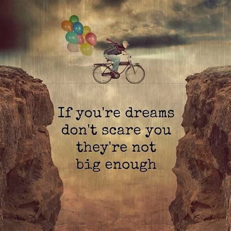 - If you're dreams don't scare you they're not big e